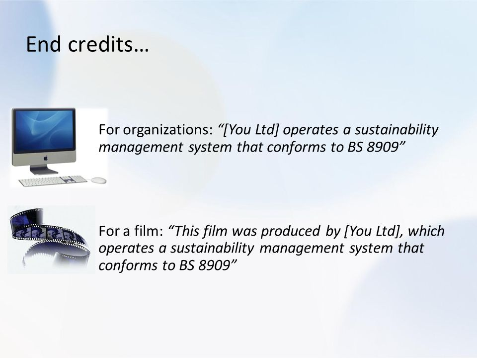 End credits… For organizations: [You Ltd] operates a sustainability management system that conforms to BS 8909